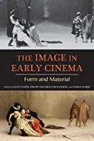 The Image in Early Cinema: Form and Material (Early Cinema in Review: Proceedings of Domitor)