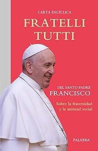 fratelli Tutti. Carta Encíclica Sobre la fraternidad y La Amistad Social par Papa Francisco