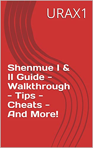 Shenmue I & II Guide - Walkthrough - Tips - Cheats - And More! (English Edition)
