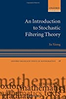 Introduction to Stochastic Filtering Theory (Oxford Graduate Texts in Mathematics)