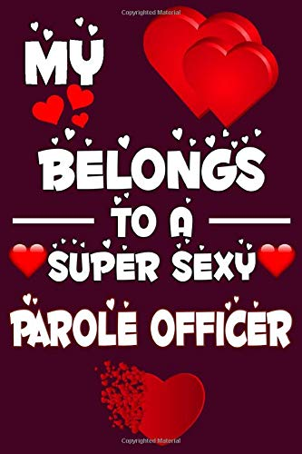 My Heart Belongs to A Super Sexy Parole Officer: Funny Happy Valentines Day Gift For Parole Officer Lover Sweet and Cool Gifts Unicorn For Her Wife ... 6 x 9, Matte Finish- Gift For Parole Officer