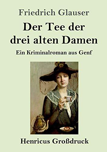 Der Tee der drei alten Damen (Großdruck): Ein Kriminalroman aus Genf