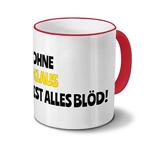 Tasse mit Namen Klaus - Motiv Ohne Klaus ist alles Blöd! - Namenstasse, Kaffeebecher, Mug, Becher, Kaffeetasse - Farbe Rot