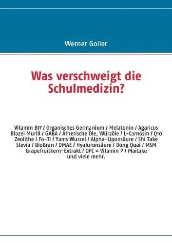 Was verschweigt die Schulmedizin?: OPC - Camu Camu - Q10 - Vitamin B17 - Organisches Germanium - Melatonin - DMAE - BioBran - Agaricus Blazei - L-Carnosin u.v.a von Goller. Werner (2009) Taschenbuch