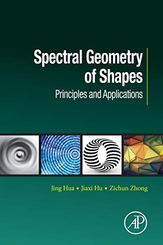 Compare Textbook Prices for Spectral Geometry of Shapes: Principles and Applications Computer Vision and Pattern Recognition 1 Edition ISBN 9780128138427 by Hua, Jing,Zhong, Zichun,Hu, Jiaxi
