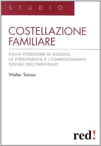 Costellazione familiare. Dalla posizione di nascita, la personalità e i comportamenti sociali dell'individuo