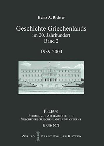 Geschichte Griechenlands im 20. Jahrhundert: Band 2: 1939-2004 (PELEUS, Band 67)