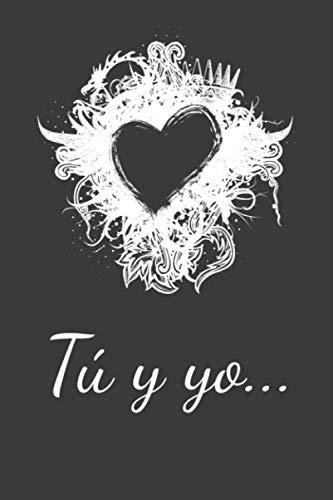 Tú y yo: Libro para escribirle a tu pareja, regalo para tu pareja, matrimonio, novio, novia, recuérdale que os enamoró!
