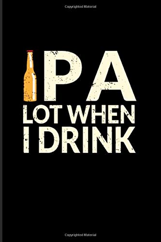 Ipa Lot When I Drink: Funny Beer Pun 2020 Planner | Weekly & Monthly Pocket Calendar | 6x9 Softcover Organizer | For India Pale Ale & Lager Fan Fans