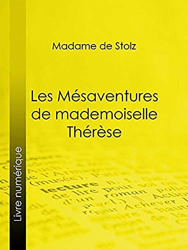Les Mésaventures de mademoiselle Thérèse (French Edition): Les Mésaventures de mademoiselle Thérèse Livre de Madame de Stolz (French Edition)