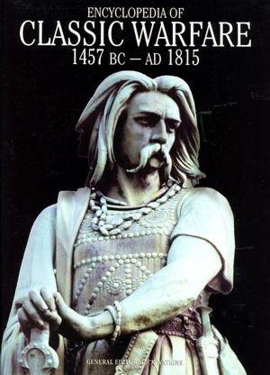 Encyclopedia of Classic Warfare: 1457 BC - AD 1815