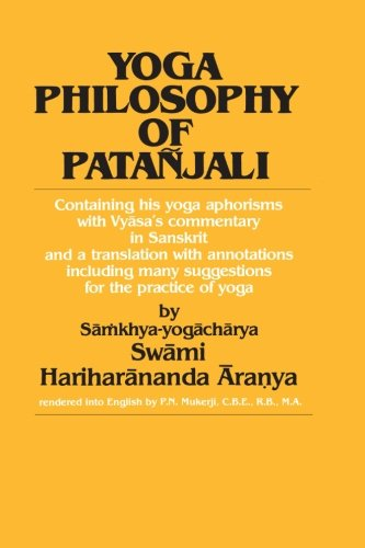 Yoga Philosophy of Patañjali: Containing His Yoga Aphorisms with Vyasa\'s Commentary in Sanskrit and a Translation with Annotations Including Many Suggestions for the Practice of Yoga