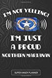 I m Not Yelling I m A Proud Northern Marianan: Northern Marianan Planner Calendar Journal Notebook Gift Plus Much More Gift For Northern Marianan With ... And Roots From Northern Mariana Islands