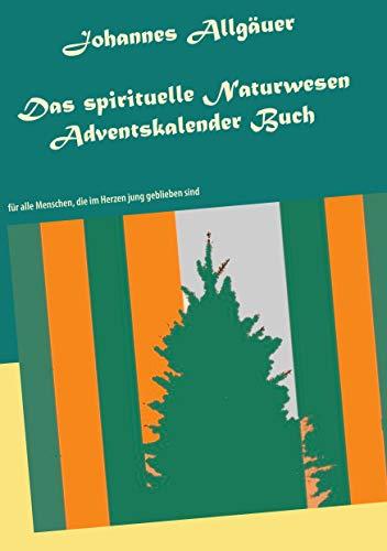 Das spirituelle Naturwesen Adventskalender Buch: für alle Menschen, die im Herzen jung geblieben sind