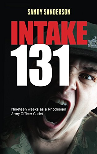 Intake 131: Nineteen weeks as a Rhodesian Army Officer Cadet (English Edition)