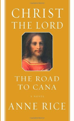 Christ the Lord: The Road to Cana by Anne Rice (2008-03-04)