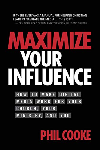 Compare Textbook Prices for Maximize Your Influence: How to Make Digital Media Work for Your Church, Your Ministry, and You  ISBN 9781943361694 by Cooke, Phil