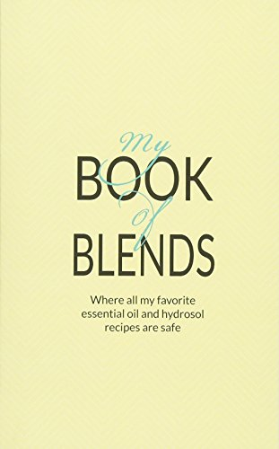 My Book Of Blends: Where I keep all my favorite essential oils and hydrosol blend recipes safe