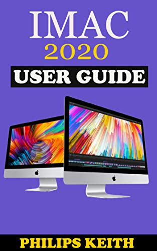 iMAC 2020 User Guide: The Step By Step Instruction Manual For Beginners And Seniors To Effectively Operate And Setup The New 2020 21.5-Inch And 27- Inch ... Illustrative Screenshot. (English Edition)