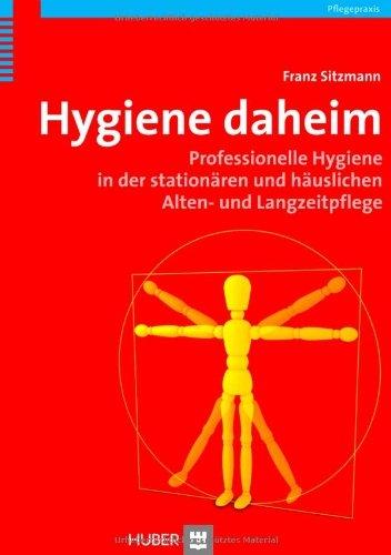 Hygiene daheim. Professionelle Hygiene in der stationären und häuslichen Alten- und Langzeitpflege