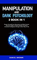 Manipulation and Dark Psychology: 2 Books in 1. Protect Yourself from Narcissists and Mind Control. Discover HOW to Analyze People and Boost Emotional Intelligence through a Stoic Way of Life