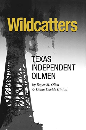 Compare Textbook Prices for Wildcatters: Texas Independent Oilmen Volume 20 Kenneth E. Montague Series in Oil and Business History Illustrated Edition ISBN 9781585446063 by Olien, Roger M.,Hinton, Diana Davids
