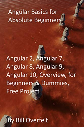 Angular Basics for Absolute Beginners: Angular 2, Angular 7, Angular 8, Angular 9,...