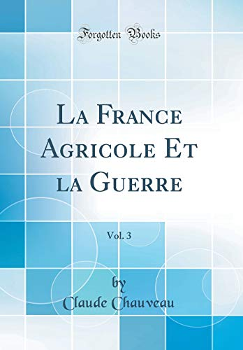 La France Agricole Et la Guerre, Vol. 3 (Classic Reprint)
