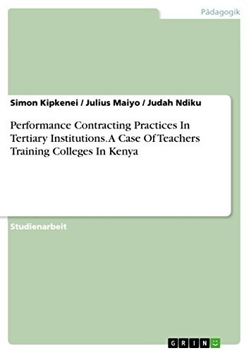 Performance Contracting Practices In Tertiary Institutions. A Case Of Teachers Training Colleges In Kenya (German Edition)