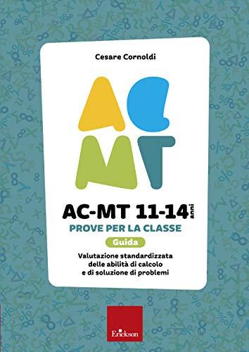 AC-MT 11-14 anni. Prove per la classe. Guida. Valutazione standardizzata delle attività di calcolo e di soluzione dei problemi
