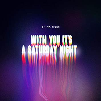 With You It's A Saturday Night