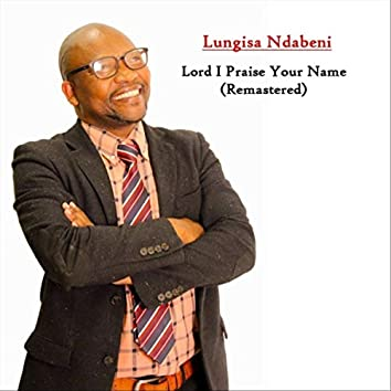 Lord I Praise Your Name (Remastered)