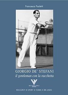 GIORGIO DE' STEFANI il gentleman con la racchetta (Racconti romani di sport di roma e del lazio Vol. 2) (Italian Edition)
