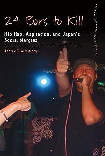 24 Bars to Kill: Hip Hop, Aspiration, and Japan's Social Margins (Dance and Performance Studies Book 14) (English Edition)