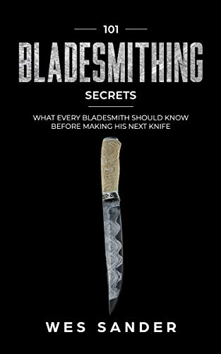 101 Bladesmithing Secrets: What Every Bladesmith Should Know Before Making His Next Knife by [Wes Sander]