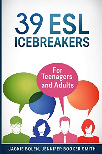 39 ESL Icebreakers: For Teenagers and Adults (Teaching ESL Conversation and Speaking)