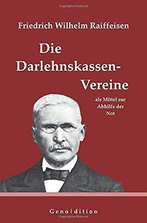 geno | dition: Friedrich Wilhelm Raiffeisen: Die Darlehnskassen-Vereine als Mittel zur Abhilfe der Not: [�berarbeitet von Marvin Brendel] : B�cher