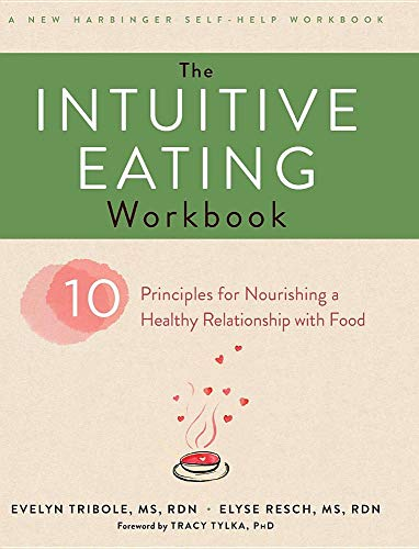 Compare Textbook Prices for The Intuitive Eating Workbook: Ten Principles for Nourishing a Healthy Relationship with Food A New Harbinger Self-Help Workbook Reprint ed. Edition ISBN 9781635618723 by Tribole, Evelyn,Resch, Elyse
