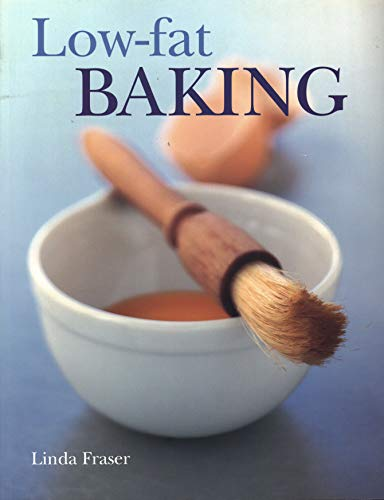Low Fat Baking: The Best-Ever Step-By-Step Collection Of Recipes For Tempting And Healthy Eating
