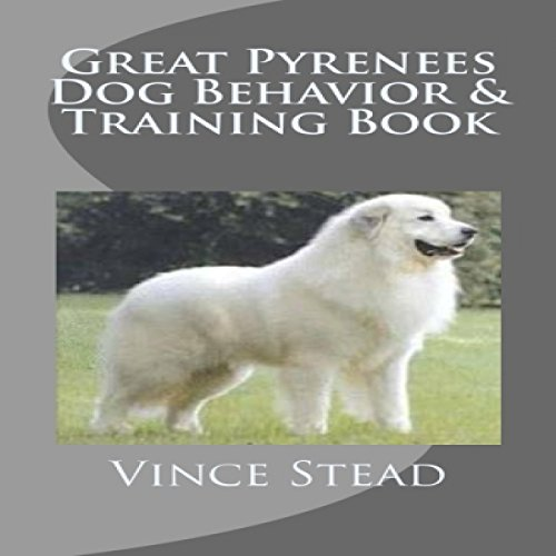 Great Pyrenees Dog Behavior & Training Book audiobook cover art