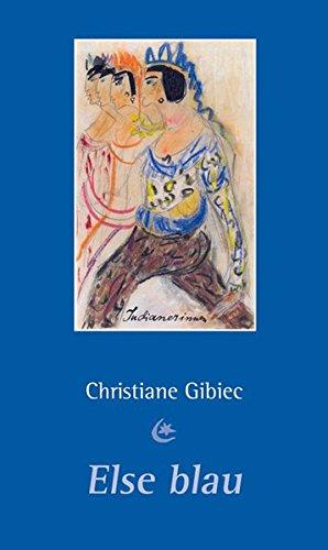 Else blau: Ein biografischer Roman über Else Lasker-Schüler