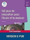 140 jeux de relaxation pour l'école et la maison - 3-11 ans - Format Kindle - 18,99 €