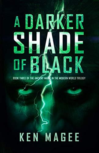 A Darker Shade of Black: Ancient Magic in the Modern World Book Three