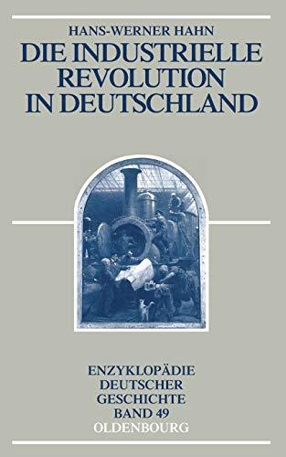 Die Industrielle Revolution in Deutschland (Enzyklopädie deutscher Geschichte, 49, Band 49)