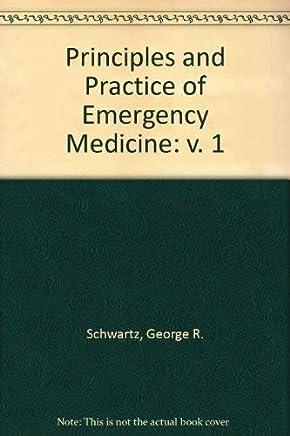 Principles and Practice of Emergency Medicine: v. 1