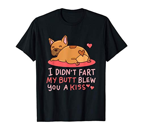 I Didn't Fart My Butt Blew You A Kiss Gift For A Dog Owner T-Shirt