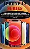 IPHONE 12 SERIES: A Complete Step By Step Picture Guide For Beginners And Seniors On How To Navigate Through The New iPhone 12 series Like A Pro with 50 tips and tricks (English Edition)