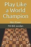 Play Like A World Champion: Max Euwe-Jordan, Fm Bill