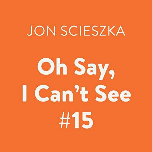 Oh Say, I Can't See     Time Warp Trio, Book 15              By:                                                                                                                                 Jon Scieszka                               Narrated by:                                                                                                                                 Joshua Swanson                      Length: 1 hr and 10 mins     Not rated yet     Overall 0.0