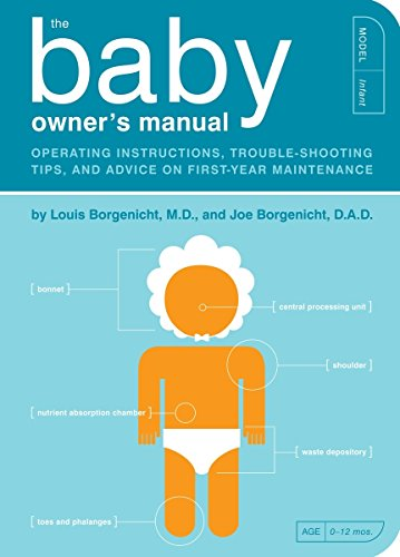 The Baby Owner's Manual: Operating Instructions, Trouble-Shooting Tips, and Advice on First-Year Maintenance (Owner's and Instruction Manual, Band 1)